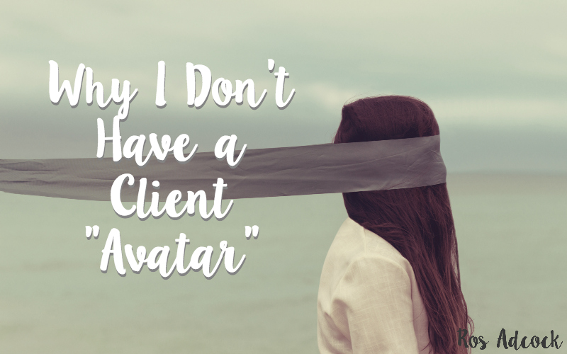 """Why I don't have an """"ideal client avatar"""""""